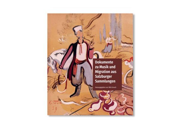 Nils Grosch (Herausgeber) Dokumente zu Musik und Migration aus Salzburger Sammlungen